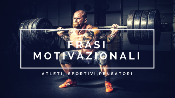 Frasi Motivazionali Sport e non solo..  Atleti, pensatori, sportivi